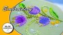 Embroidery Flower Stitch Fantasy || Вышивка: Цветочная Фантазия