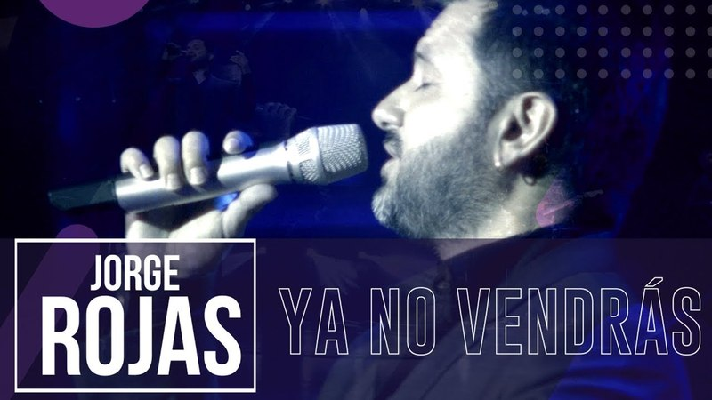 Jorge Rojas - Ya No Vendrás | En Vivo en Gran Rex