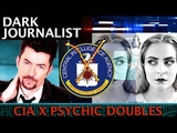 DARK JOURNALIST X SERIES 45 CIA PSYCHIC SPECTRAL DOUBLE &amp UFO FILE X-PROTECT REVEALED!