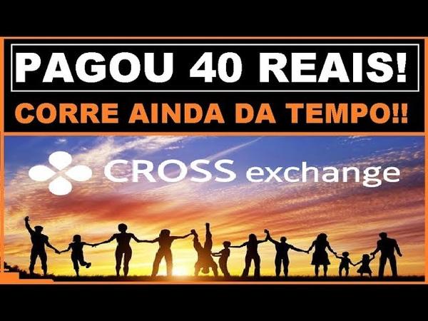 CROSS EXCHANGE PAGOU 40 REAIS NO CADASTRO JA SAQUEI , SEM PEGADINHA PROVA DE PAGAMENTO