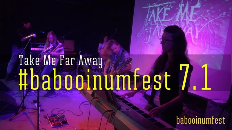 Take Me Far Away at babooinumfest 7.1
