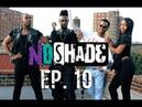 No Shade - Ep 10 - Shit Gets Real (Season Finale)