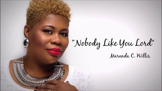 Maranda Willis Nobody Like You Lord