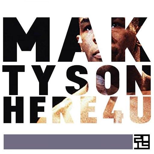 MAK альбом Tyson / Here 4 U