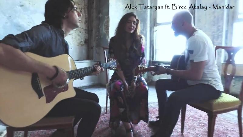 Alex Tataryan ft. Birce Akalay - Manidar