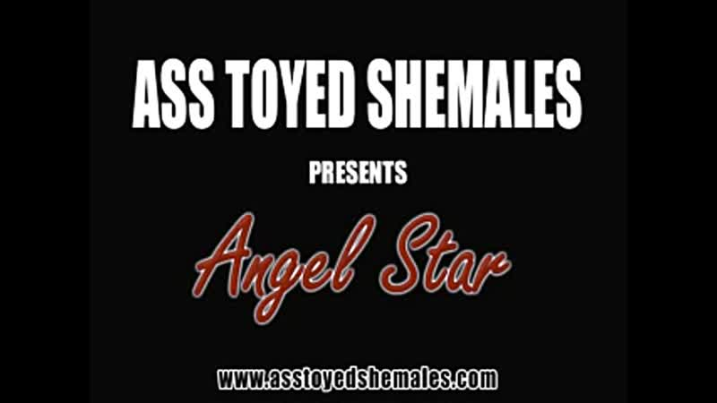 Ass toyed shemales -Angel Star
