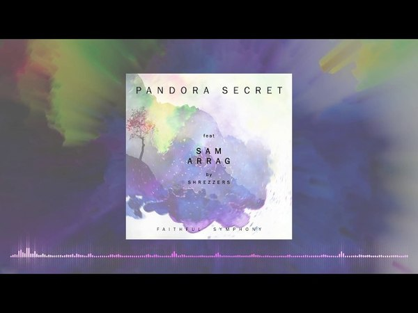 Pandora secret - Faithful Symphony feat Sam Arrag (SHRAZZERS)