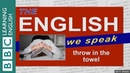 Throw in the towel: The English We Speak