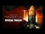 Above Majestic Implications of a Secret Space Program - Official Trailer
