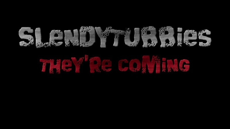 SlendyTubbies Theyre Coming Released