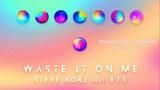 Waste It On Me - Steve Aoki ft. BTS (