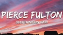 Pierce Fulton - Overthinking Rain (Lyrics) feat. Noosa