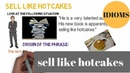 Sell like hotcakes idiom