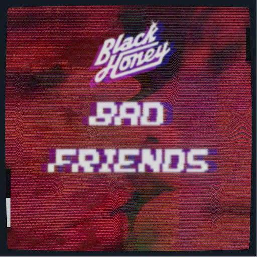 Black Honey альбом Bad Friends