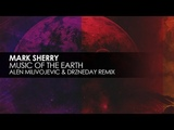 Mark Sherry - Music Of The Earth (Alen Milivojevic &amp Drzneday Remix)