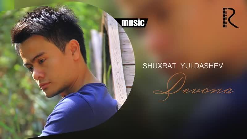 Shuxrat Yuldashev - Devona Шухрат Юлдашев - Девона (music version)