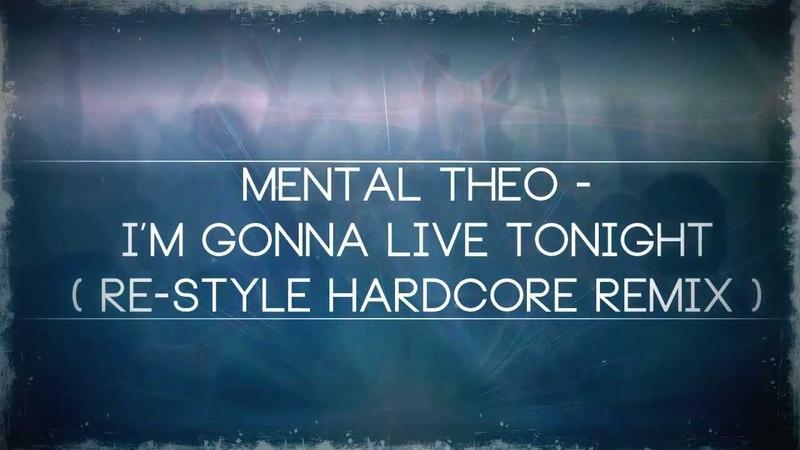 Mental Theo - Im Gonna Live Tonight (Re-Style Hardcore Remix) (Video Edit)