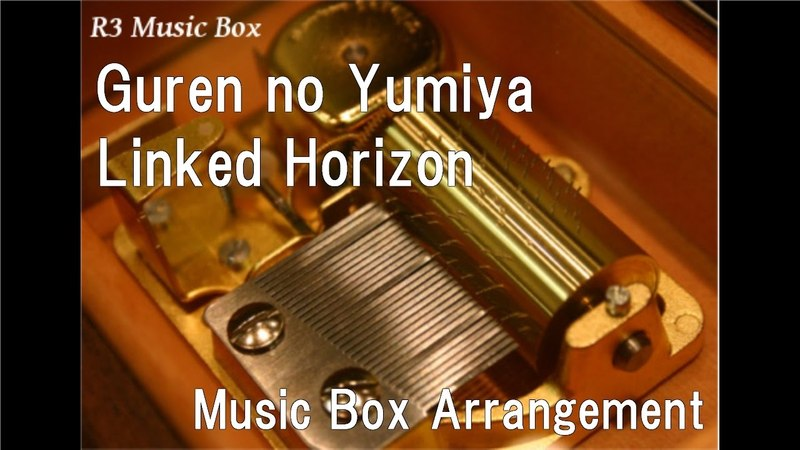 Guren no Yumiya/Linked Horizon [Music Box] (Anime Attack on Titan OP)
