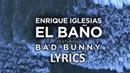 Enrique Iglesias - El Baño (Lyrics/Letra) Ft. Bad Bunny