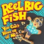 Reel Big Fish альбом You Can't Have All of Me