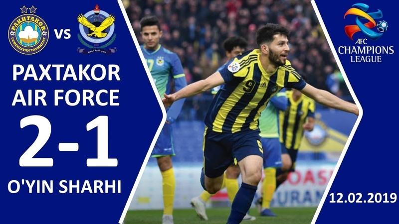 PAXTAKOR - AIR FORCE 2-1 O'YIN SHARHI 12.02.2019 AFC CHAMPIONS LEAGUE