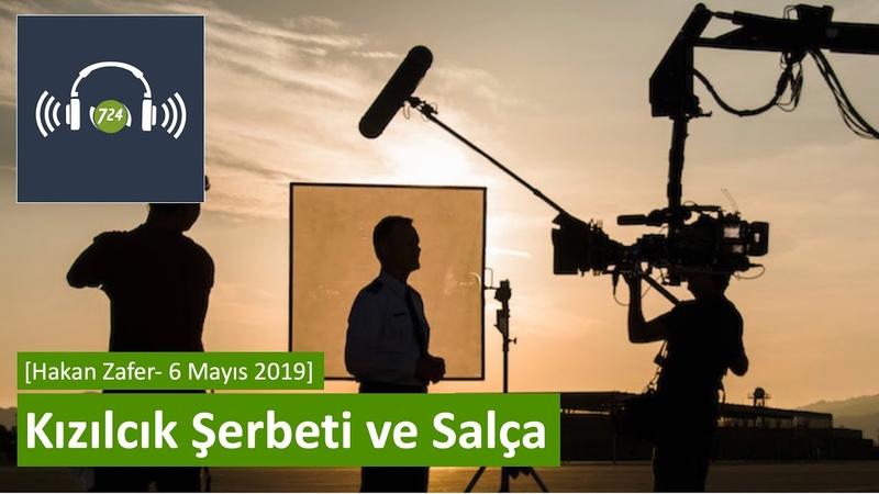 Kızılcık Şerbeti ve Salça [Hakan Zafer - 6 Mayıs 2019]