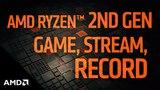 2nd Gen AMD Ryzen™ Processors: Game, Stream, and Record