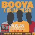 Ruben de Ronde X Rodg X Orjan Nilsen - Booya (Ruslan Radriges Remix)
