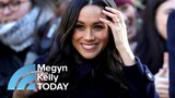 If Her Father Doesnt, Who Will Walk Meghan Markle Down The Aisle Megyn Kelly TODAY