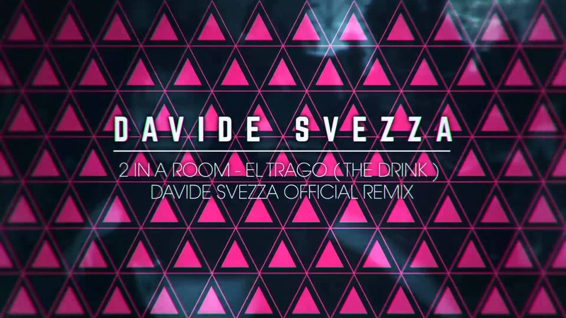 Davide Svezza - 2 IN A ROOM EL TRAGO (THE DRINK) OFFICIAL REMIX - preview [HD]