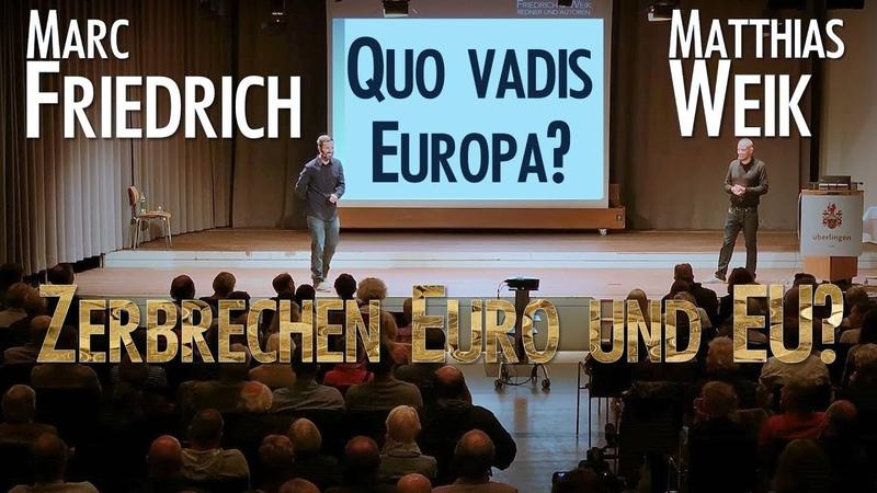 FRIEDRICH und WEIK - QUO VADIS EUROPA - Zerbrechen Euro und EU Aussicht und Empfehlungen