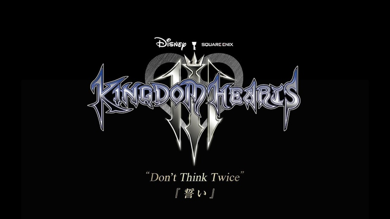 Dont think twice Oath Extended (Eng Jap ver.) KINGDOM HEARTS III Theme Song Trailer