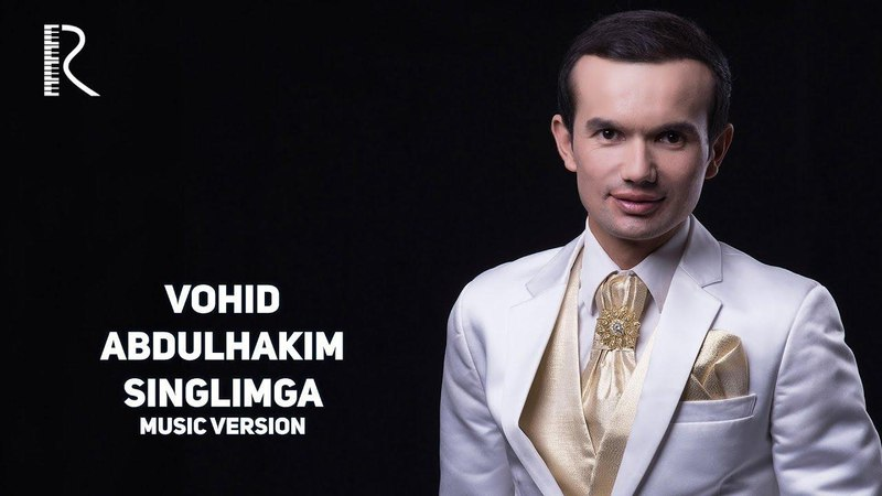 Vohid Abdulhakim - Singlimga | Вохид Абдулхаким - Синглимга (music version)