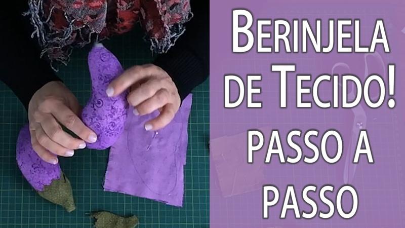 BERINJELA DE TECIDO PASSO A PASSO MOLDE, FRUTA 3 DA MINHA CESTA NA DRICA TV