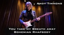 Andy Timmons Queen You Take My Breath Away/Bohemian Rhapsody