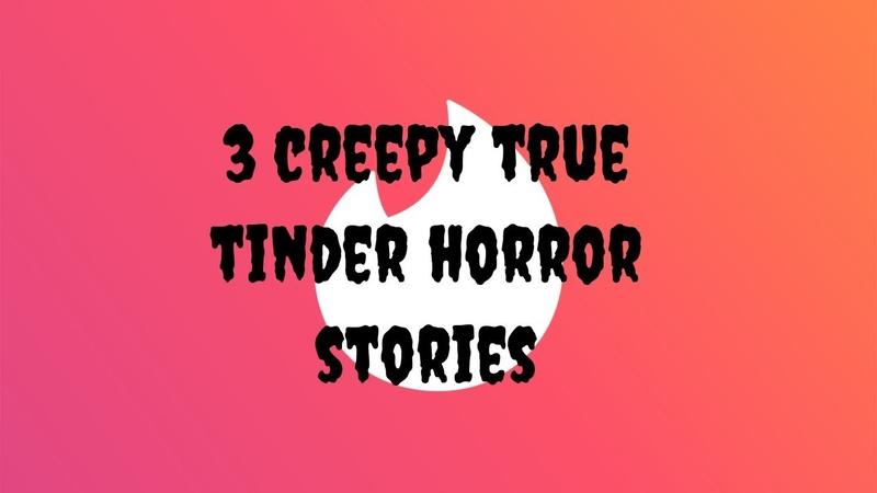 3 creepy true tinder horror stories