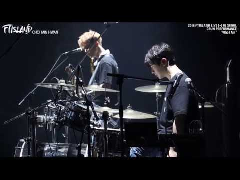 2018 FTISLAND LIVE [] IN SEOUL - Who I Am (DRUM FOCUS)