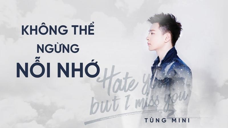 [TÙNG MINI] KHÔNG THỂ NGỪNG NỖI NHỚ | HATE YOU BUT I MISS YOU | TÙNG MINI OFFICIAL MV