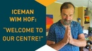 Iceman Wim Hof: Welcome to our center!