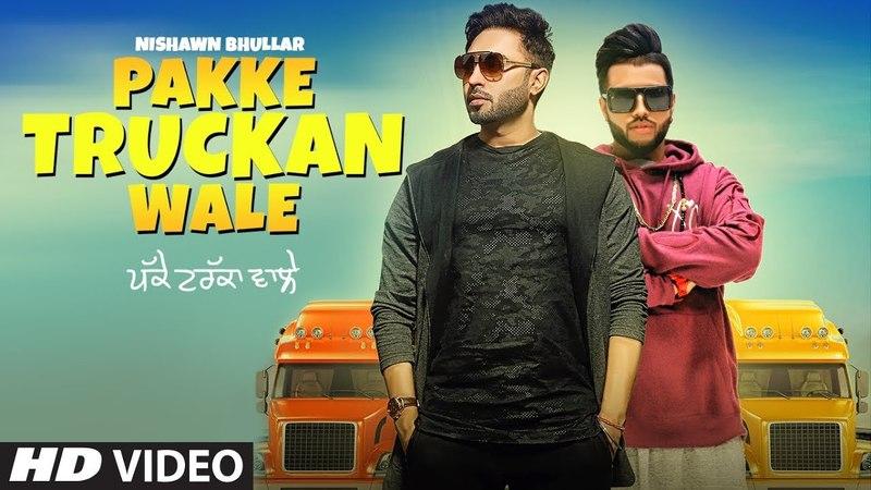 Pakke Truckan Wale Nishawn Bhullar | Sukhe Muzical Doctorz | Latest Punjabi Songs 2018
