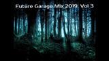 Future Garage Mix 2019. Vol 3