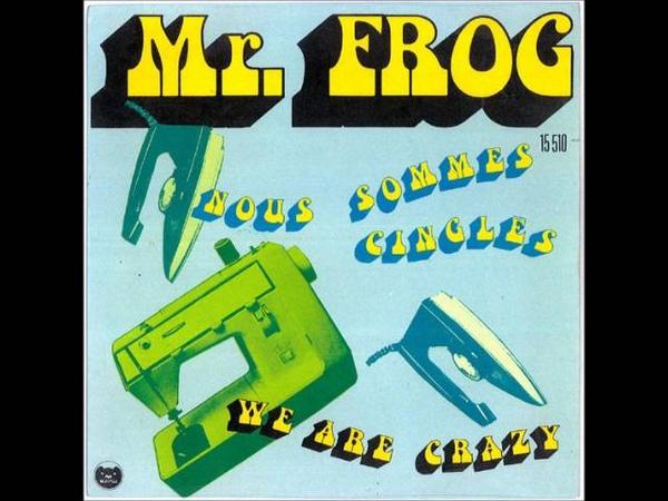 Mr Frog Nous sommes cinglés 1973