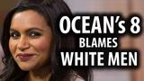 Ocean's 8 Stars Blame White Men For Bad Reviews