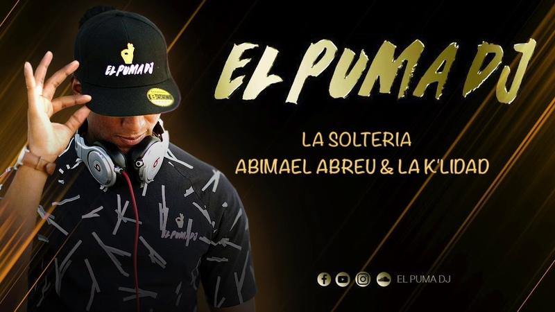 La Solteria - Abimael Abreu La K'lidad ''El Puma Dj''