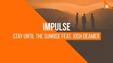 Impulse feat. Josh Deamer - Stay Until The Sunrise FREE DOWNLOAD