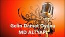 Gelin Damat Oyunu Karaoke MD Altyapi