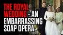 The Royal Wedding - An Embarrassing Soap Opera