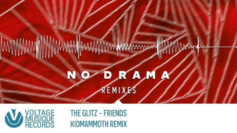 The Glitz - Friends (Kidmammoth Remix) Voltage Musique Official