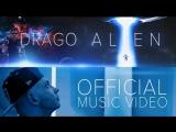 Премьера клипа! DRAGO - ALIEN (08.05.2018)