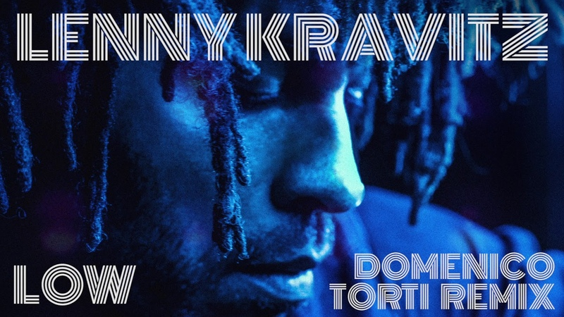 Lenny Kravitz - Low (Domenico Torti Remix)